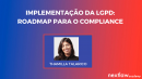 IMPLEMENTAÇÃO DA LGPD: ROAPMAP PARA O COMPLIANCE