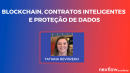 BLOCKCHAIN, CONTRATOS INTELIGENTES E PROTEÇÃO DE DADOS